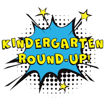 a burst with the words...Kindergarten Round-Up coming out of it